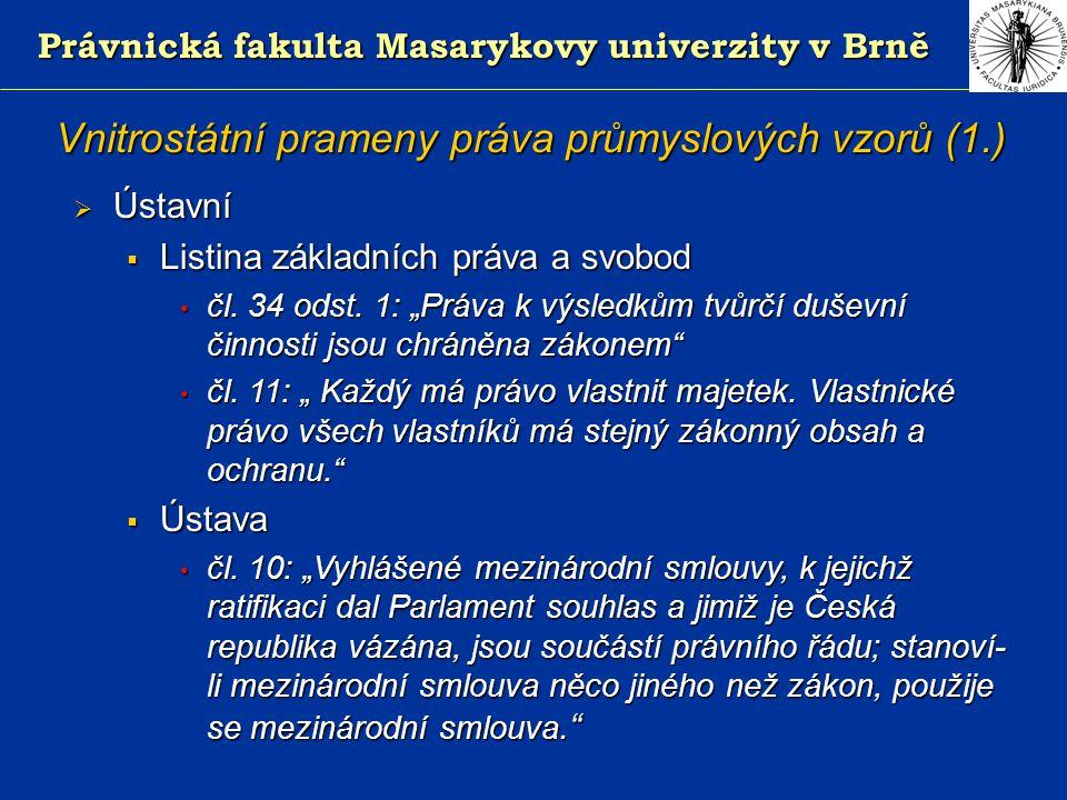 Právnická fakulta Masarykovy univerzity v Brně Vnitrostátní prameny práva průmyslových vzorů (1.)  Ústavní  Listina základních práva a svobod čl.