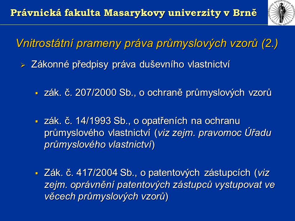 Právnická fakulta Masarykovy univerzity v Brně Vnitrostátní prameny práva průmyslových vzorů (2.)  Zákonné předpisy práva duševního vlastnictví  zák.