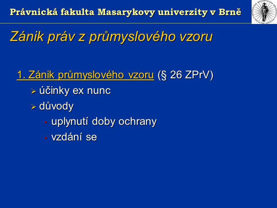 Právnická fakulta Masarykovy univerzity v Brně Zánik práv z průmyslového vzoru 1.