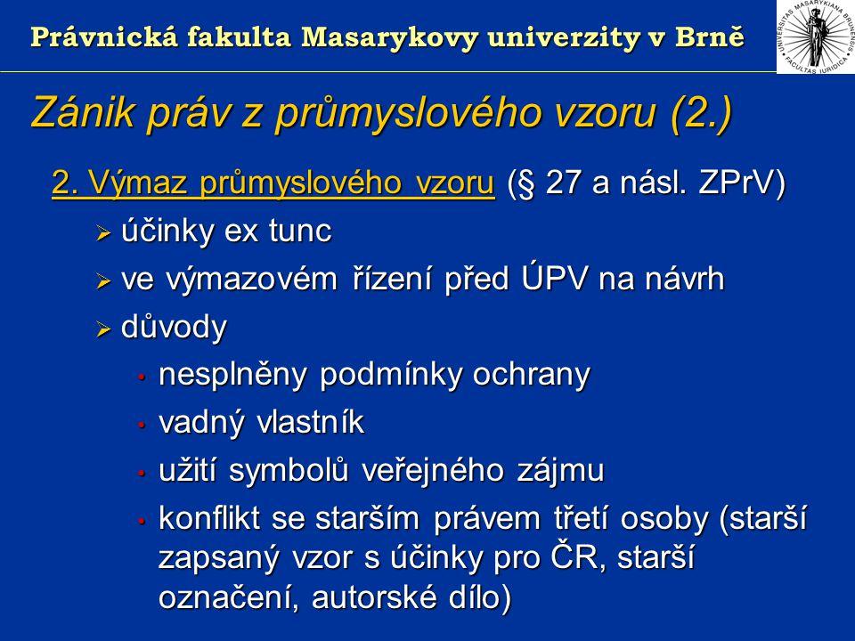 Právnická fakulta Masarykovy univerzity v Brně Zánik práv z průmyslového vzoru (2.) 2.