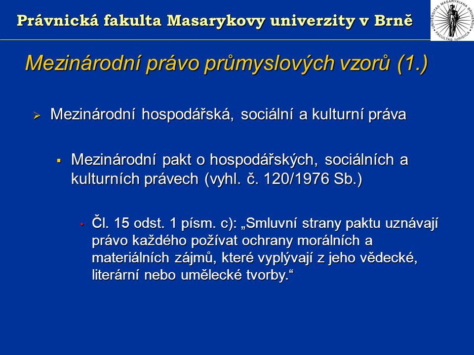 Právnická fakulta Masarykovy univerzity v Brně Trvání práva z průmyslového vzoru (§ 11 ZprV)  5 let od data podání přihlášky  možnost opakované obnovy vždy o pět let  maximální celková doba - 25 let do přihlášky