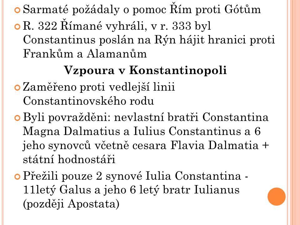 Sarmaté požádaly o pomoc Řím proti Gótům R. 322 Římané vyhráli, v r. 333 byl Constantinus poslán na Rýn hájit hranici proti Frankům a Alamanům Vzpoura