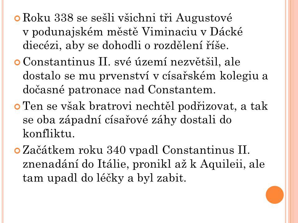 Roku 338 se sešli všichni tři Augustové v podunajském městě Viminaciu v Dácké diecézi, aby se dohodli o rozdělení říše. Constantinus II. své území nez