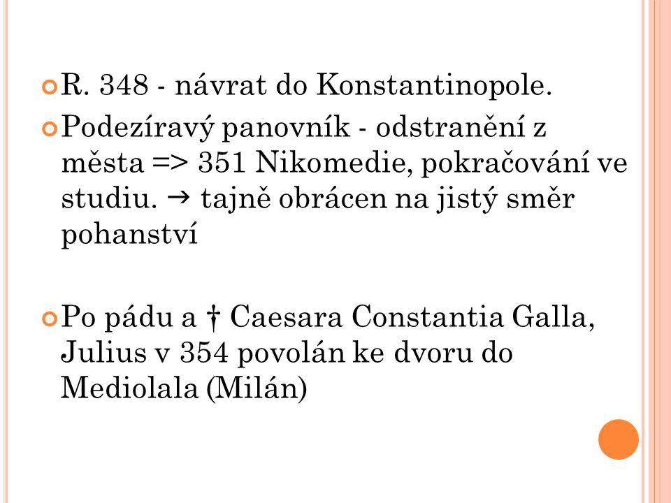 R. 348 - návrat do Konstantinopole. Podezíravý panovník - odstranění z města => 351 Nikomedie, pokračování ve studiu.  tajně obrácen na jistý směr po