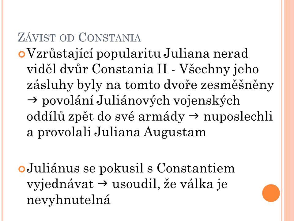Z ÁVIST OD C ONSTANIA Vzrůstající popularitu Juliana nerad viděl dvůr Constania II - Všechny jeho zásluhy byly na tomto dvoře zesměšněny  povolání Ju