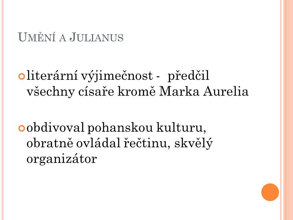 U MĚNÍ A J ULIANUS literární výjimečnost - předčil všechny císaře kromě Marka Aurelia obdivoval pohanskou kulturu, obratně ovládal řečtinu, skvělý org
