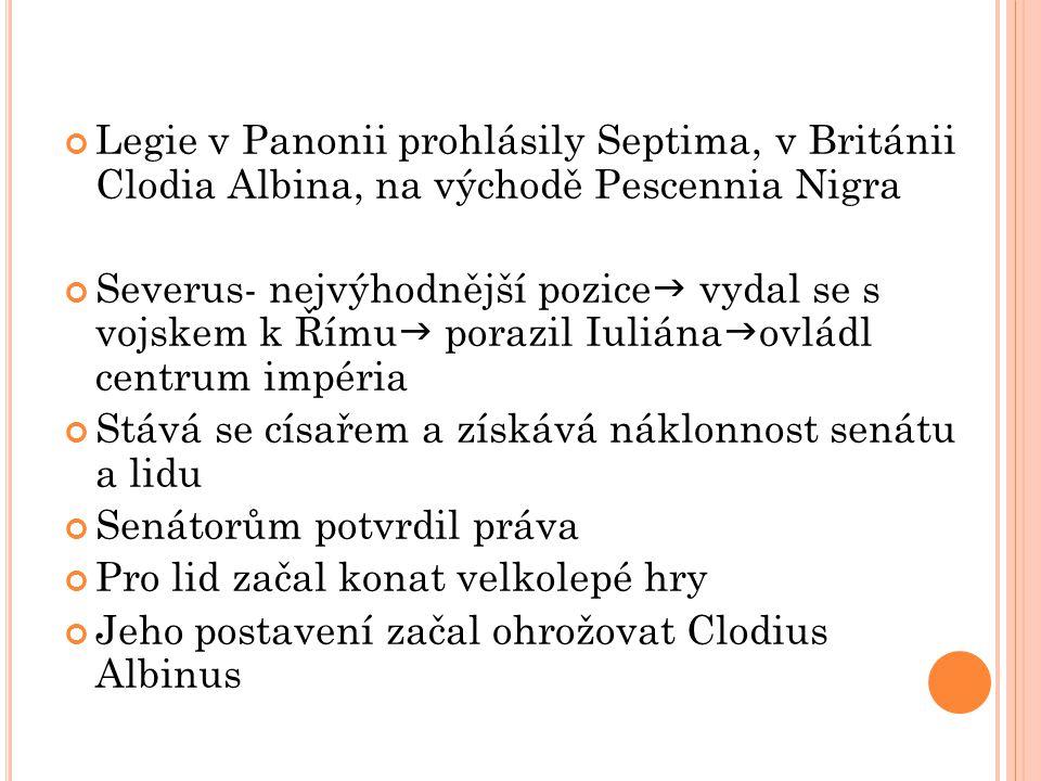 Legie v Panonii prohlásily Septima, v Británii Clodia Albina, na východě Pescennia Nigra Severus- nejvýhodnější pozice  vydal se s vojskem k Římu  p
