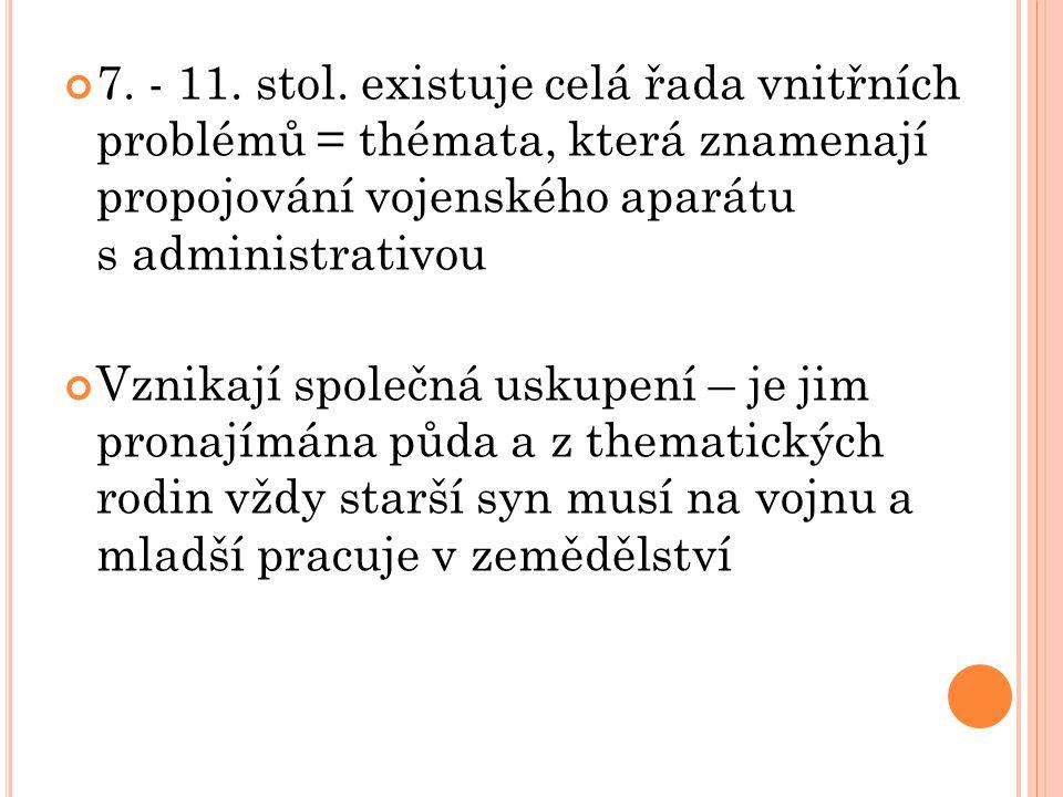 7. - 11. stol. existuje celá řada vnitřních problémů = thémata, která znamenají propojování vojenského aparátu s administrativou Vznikají společná usk