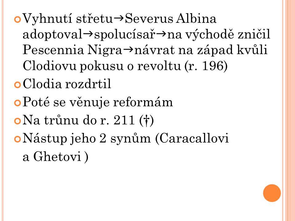 Vyhnutí střetu  Severus Albina adoptoval  spolucísař  na východě zničil Pescennia Nigra  návrat na západ kvůli Clodiovu pokusu o revoltu (r. 196)