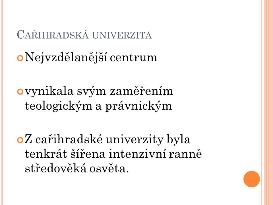 C AŘIHRADSKÁ UNIVERZITA Nejvzdělanější centrum vynikala svým zaměřením teologickým a právnickým Z cařihradské univerzity byla tenkrát šířena intenzivn