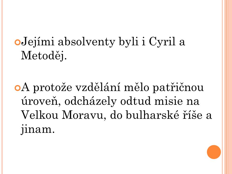 Jejími absolventy byli i Cyril a Metoděj. A protože vzdělání mělo patřičnou úroveň, odcházely odtud misie na Velkou Moravu, do bulharské říše a jinam.