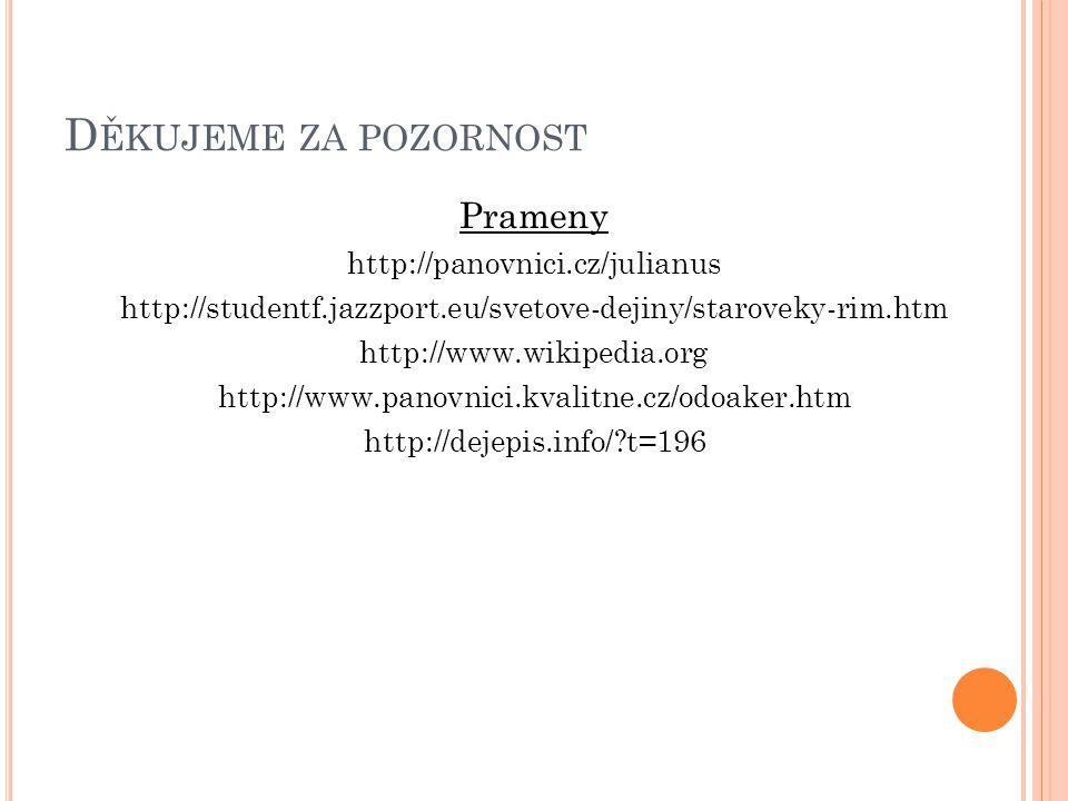 D ĚKUJEME ZA POZORNOST Prameny http://panovnici.cz/julianus http://studentf.jazzport.eu/svetove-dejiny/staroveky-rim.htm http://www.wikipedia.org http