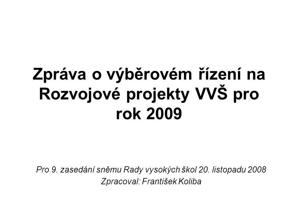 Zpráva o výběrovém řízení na Rozvojové projekty VVŠ pro rok 2009 Pro 9. zasedání sněmu Rady vysokých škol 20. listopadu 2008 Zpracoval: František Koli