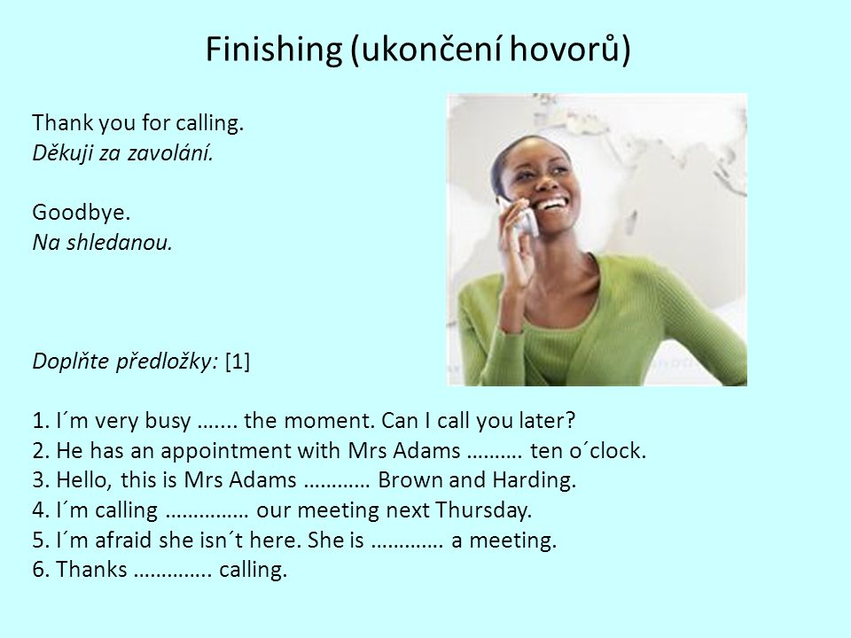 Finishing (ukončení hovorů) Thank you for calling.
