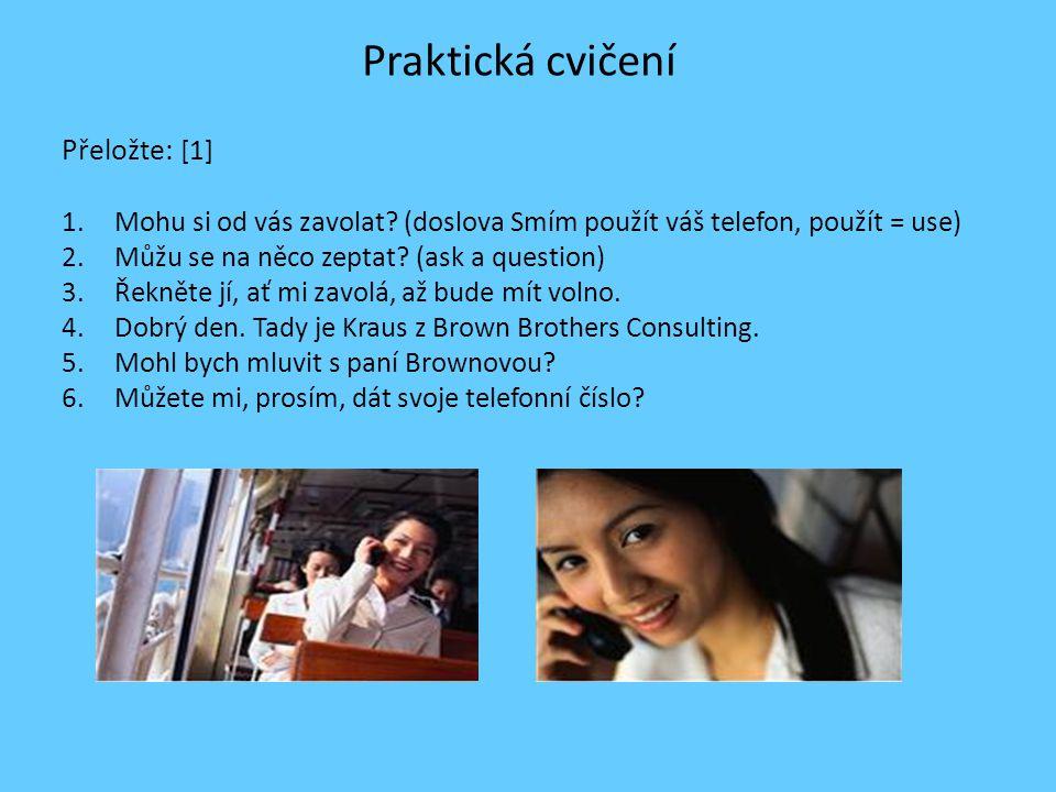 Praktická cvičení Přeložte: [1] 1.Mohu si od vás zavolat.