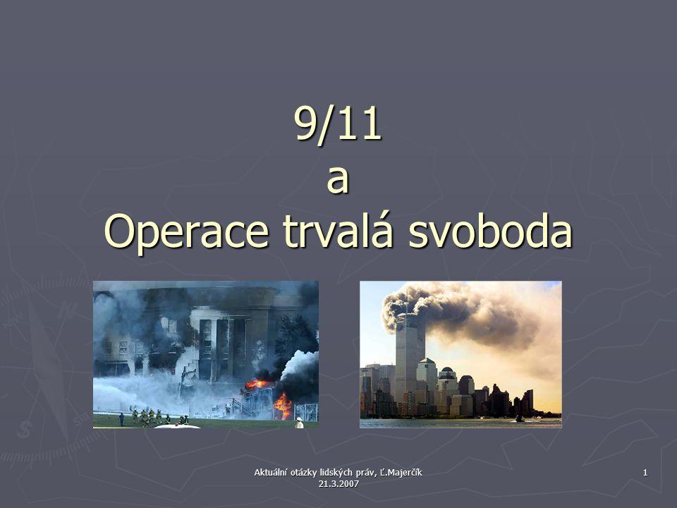 Aktuální otázky lidských práv, Ľ.Majerčík 21.3.2007 1 9/11 a Operace trvalá svoboda