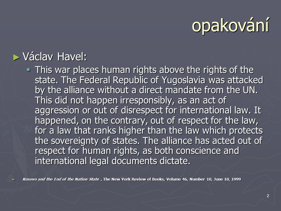 2 opakování ► Václav Havel:  This war places human rights above the rights of the state.