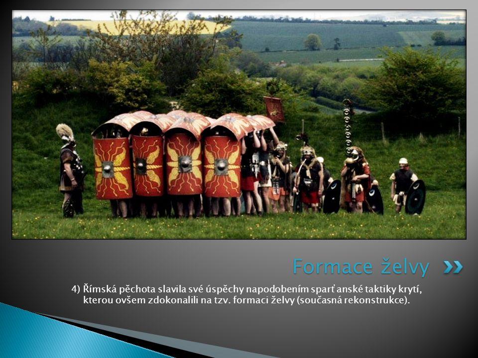 4) Římská pěchota slavila své úspěchy napodobením sparťanské taktiky krytí, kterou ovšem zdokonalili na tzv. formaci želvy (současná rekonstrukce). Fo