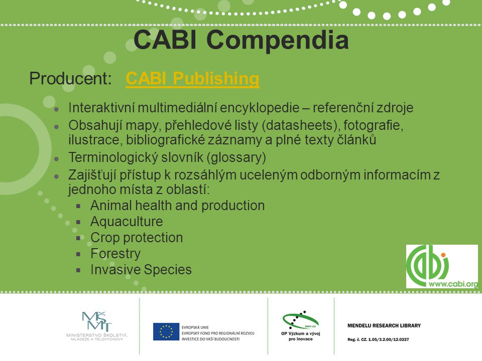 CABI Compendia Producent:CABI PublishingCABI Publishing ● Interaktivní multimediální encyklopedie – referenční zdroje ● Obsahují mapy, přehledové list
