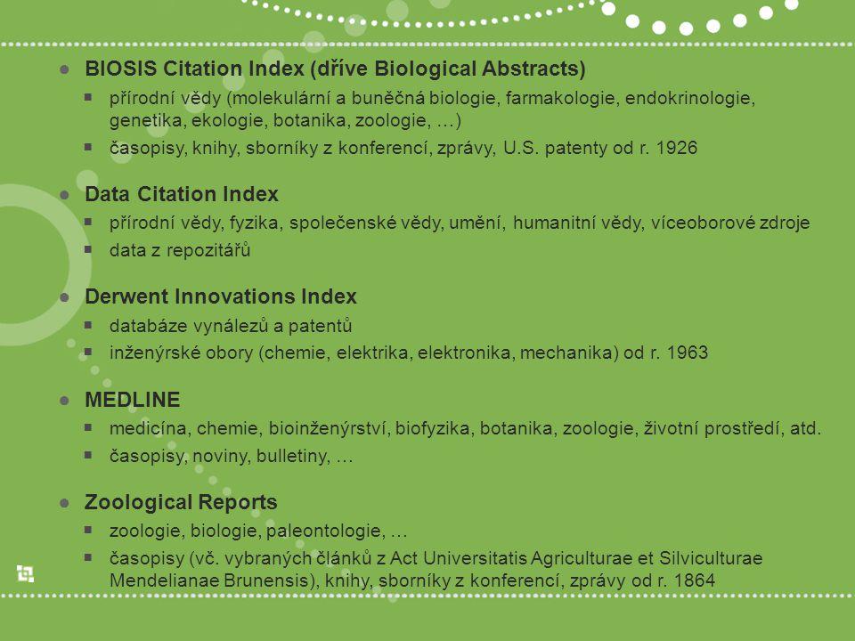 ●BIOSIS Citation Index (dříve Biological Abstracts)  přírodní vědy (molekulární a buněčná biologie, farmakologie, endokrinologie, genetika, ekologie, botanika, zoologie, …)  časopisy, knihy, sborníky z konferencí, zprávy, U.S.