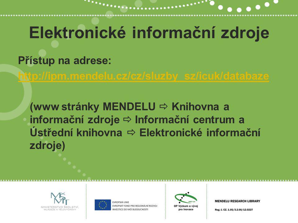 Elektronické informační zdroje Přístup na adrese: http://ipm.mendelu.cz/cz/sluzby_sz/icuk/databaze (www stránky MENDELU  Knihovna a informační zdroje  Informační centrum a Ústřední knihovna  Elektronické informační zdroje)