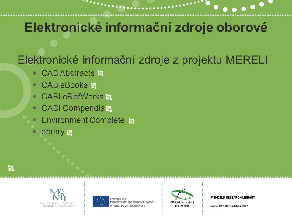 Elektronické informační zdroje oborové Elektronické informační zdroje z projektu MERELI CAB Abstracts CAB eBooks CABI eRefWorks CABI Compendia Environment Complete ebrary