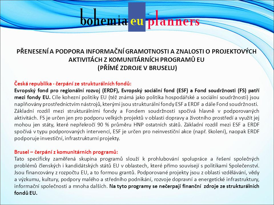 Granty na web stránce Evropské komise – EU politiky The Commission makes direct financial contributions in the form of grants in support of projects or organizations which further the interests of the EU or contribute to the implementation of an EU programme or policy.