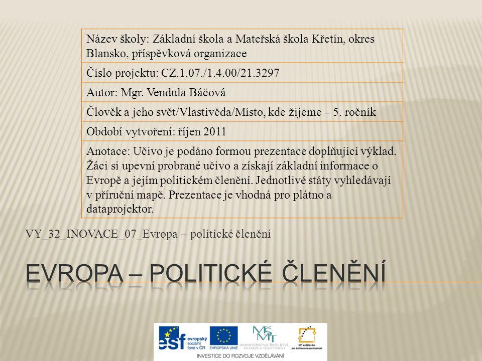 VY_32_INOVACE_07_Evropa – politické členění Název školy: Základní škola a Mateřská škola Křetín, okres Blansko, příspěvková organizace Číslo projektu:
