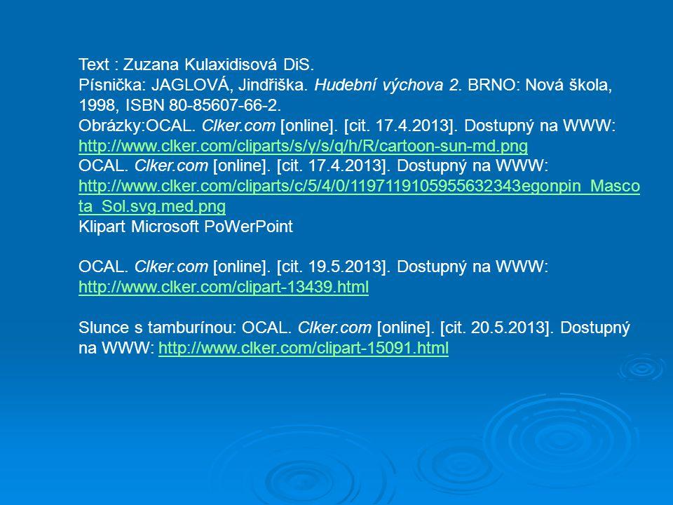 Text : Zuzana Kulaxidisová DiS. Písnička: JAGLOVÁ, Jindřiška. Hudební výchova 2. BRNO: Nová škola, 1998, ISBN 80-85607-66-2. Obrázky:OCAL. Clker.com [