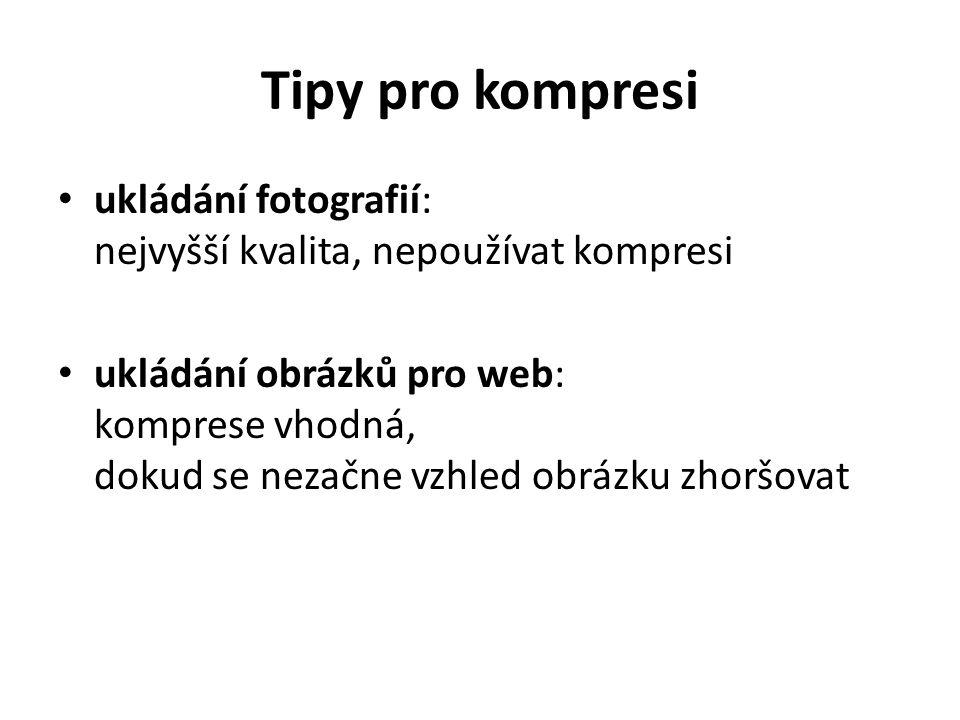 Tipy pro kompresi ukládání fotografií: nejvyšší kvalita, nepoužívat kompresi ukládání obrázků pro web: komprese vhodná, dokud se nezačne vzhled obrázk