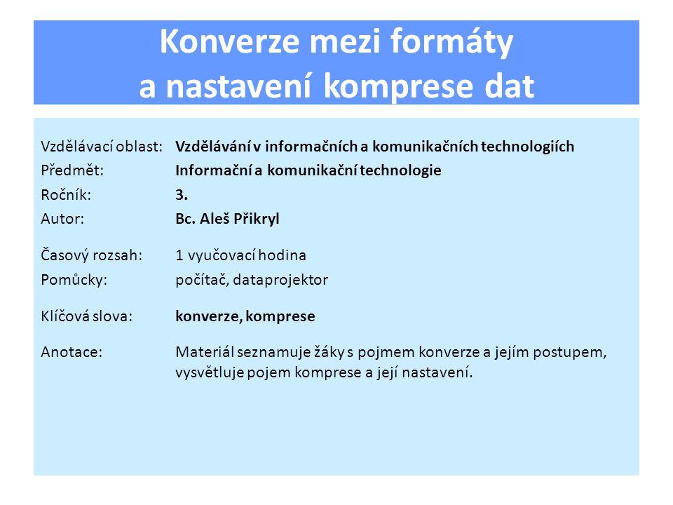 Konverze mezi formáty a nastavení komprese dat Vzdělávací oblast:Vzdělávání v informačních a komunikačních technologiích Předmět:Informační a komunika