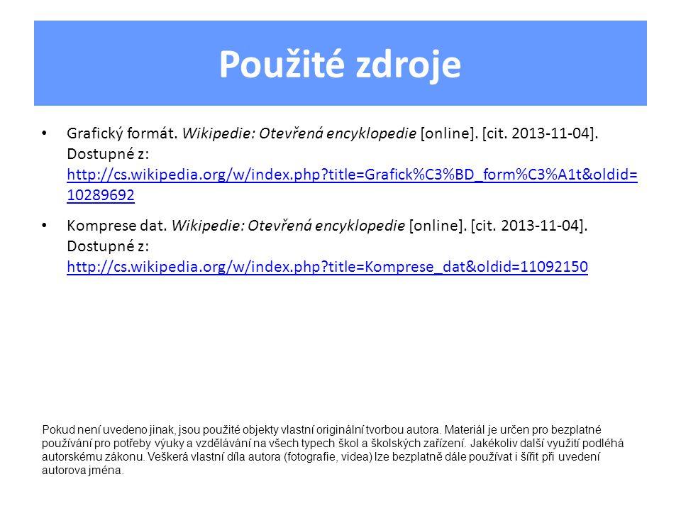 Použité zdroje Grafický formát. Wikipedie: Otevřená encyklopedie [online]. [cit. 2013-11-04]. Dostupné z: http://cs.wikipedia.org/w/index.php?title=Gr