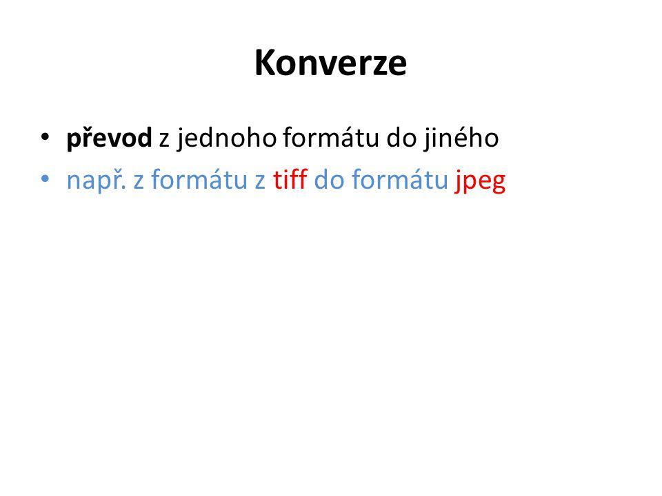 Konverze převod z jednoho formátu do jiného např. z formátu z tiff do formátu jpeg