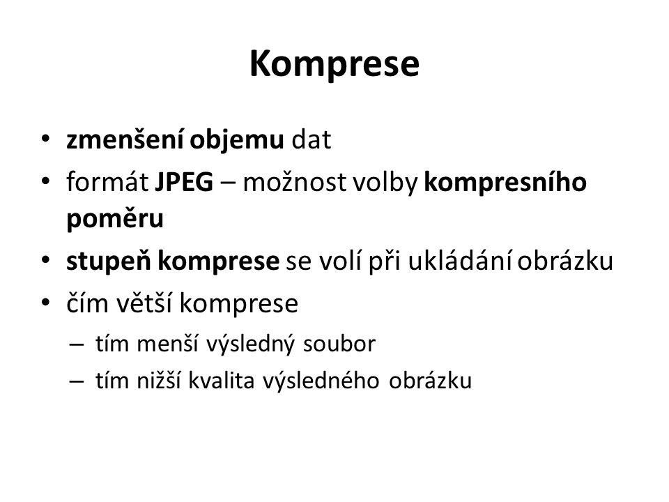 Komprese zmenšení objemu dat formát JPEG – možnost volby kompresního poměru stupeň komprese se volí při ukládání obrázku čím větší komprese – tím menš