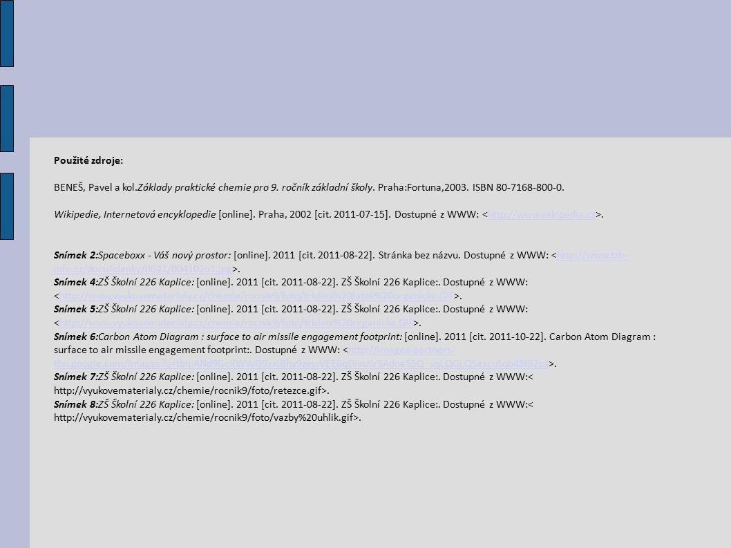 Použité zdroje: BENEŠ, Pavel a kol.Základy praktické chemie pro 9. ročník základní školy. Praha:Fortuna,2003. ISBN 80-7168-800-0. Wikipedie, Interneto