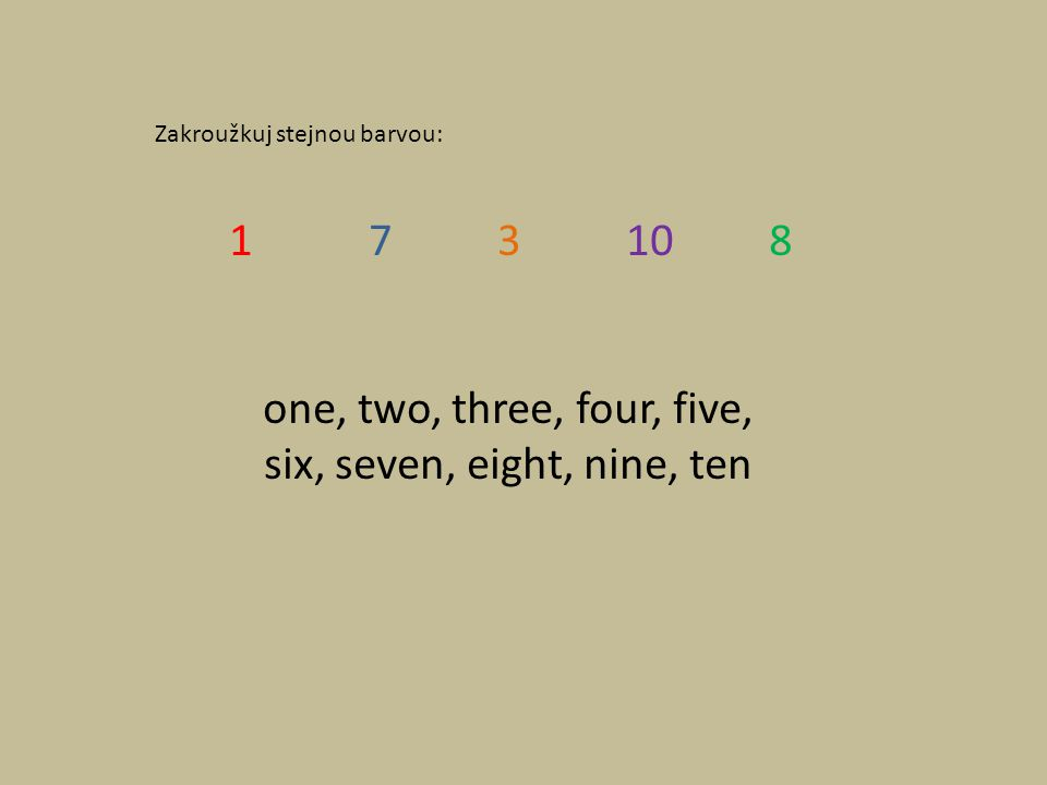 Zakroužkuj stejnou barvou: 1 7 3 10 8 one, two, three, four, five, six, seven, eight, nine, ten