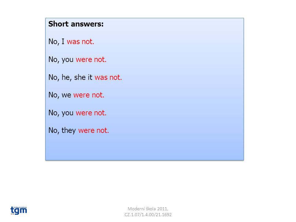 Moderní škola 2011, CZ.1.07/1.4.00/21.1692 Short answers: No, I was not.