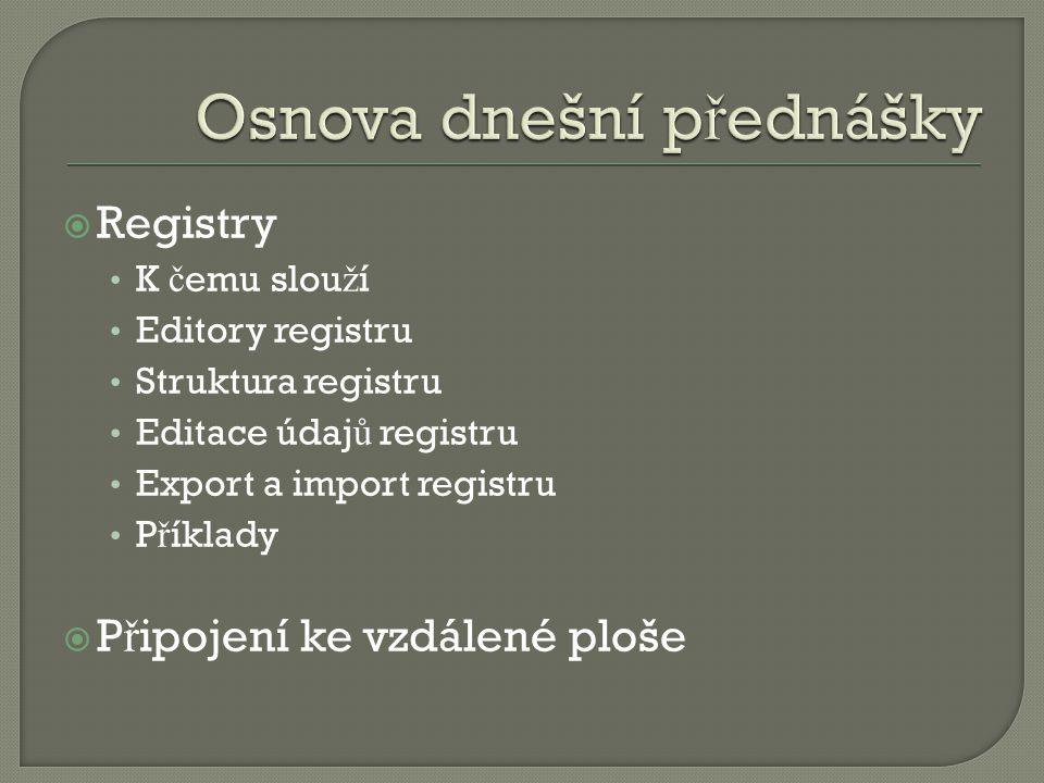  Registry K č emu slou ž í Editory registru Struktura registru Editace údaj ů registru Export a import registru P ř íklady  P ř ipojení ke vzdálené ploše
