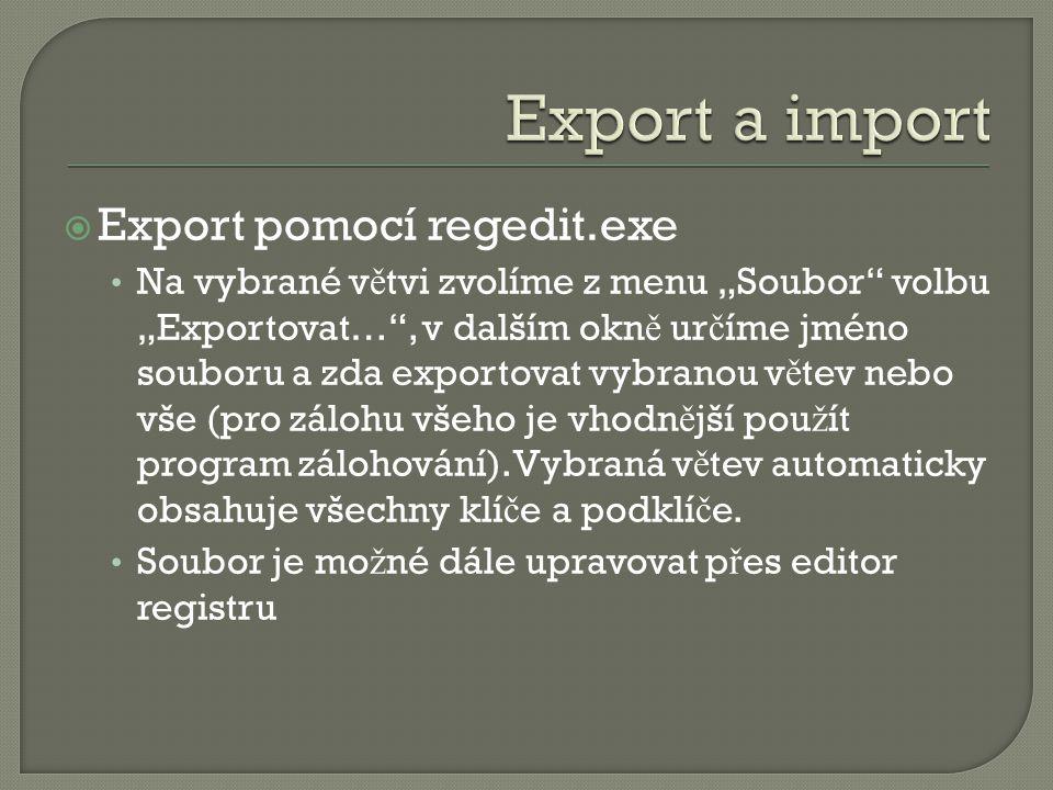 """ Export pomocí regedit.exe Na vybrané v ě tvi zvolíme z menu """"Soubor volbu """"Exportovat… , v dalším okn ě ur č íme jméno souboru a zda exportovat vybranou v ě tev nebo vše (pro zálohu všeho je vhodn ě jší pou ž ít program zálohování)."""