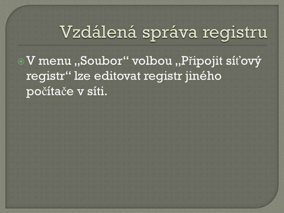 """ V menu """"Soubor volbou """"P ř ipojit sí ť ový registr lze editovat registr jiného po č íta č e v síti."""
