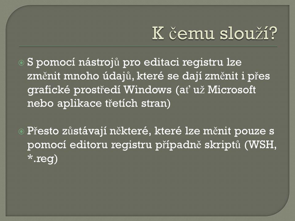  S pomocí nástroj ů pro editaci registru lze zm ě nit mnoho údaj ů, které se dají zm ě nit i p ř es grafické prost ř edí Windows (a ť u ž Microsoft nebo aplikace t ř etích stran)  P ř esto z ů stávají n ě které, které lze m ě nit pouze s pomocí editoru registru p ř ípadn ě skript ů (WSH, *.reg)