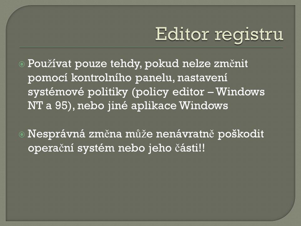  P ř íkaz regedit.exe – pochází z Windows 95, 98 a ME, existuje i v NT/2000, zde ale není doporu č ován pro zm ě nu registru  Velmi dobré mo ž nosti vyhledávání, vytvá ř ení nových klí čů, binárních hodnot a textových hodnot a hodnoty DWORD