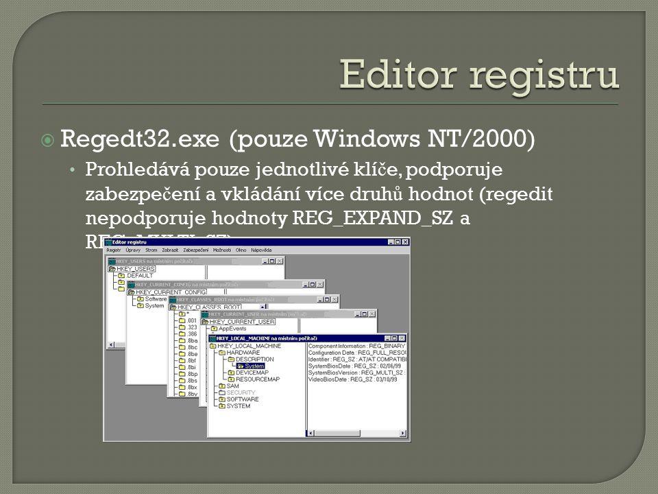  Regedt32.exe (pouze Windows NT/2000) Prohledává pouze jednotlivé klí č e, podporuje zabezpe č ení a vkládání více druh ů hodnot (regedit nepodporuje hodnoty REG_EXPAND_SZ a REG_MULTI_SZ)