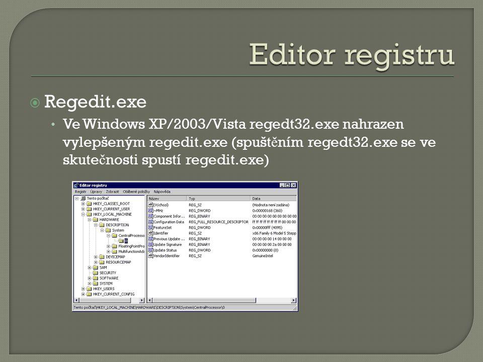  Regedit.exe Ve Windows XP/2003/Vista regedt32.exe nahrazen vylepšeným regedit.exe (spušt ě ním regedt32.exe se ve skute č nosti spustí regedit.exe)