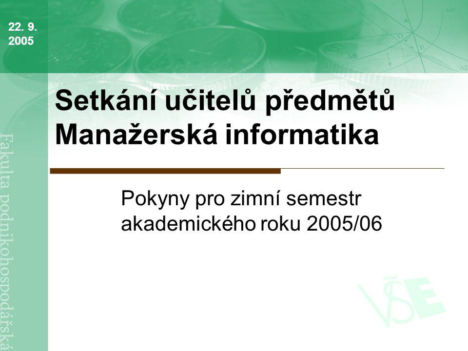 Setkání učitelů předmětů Manažerská informatika Pokyny pro zimní semestr akademického roku 2005/06 22.