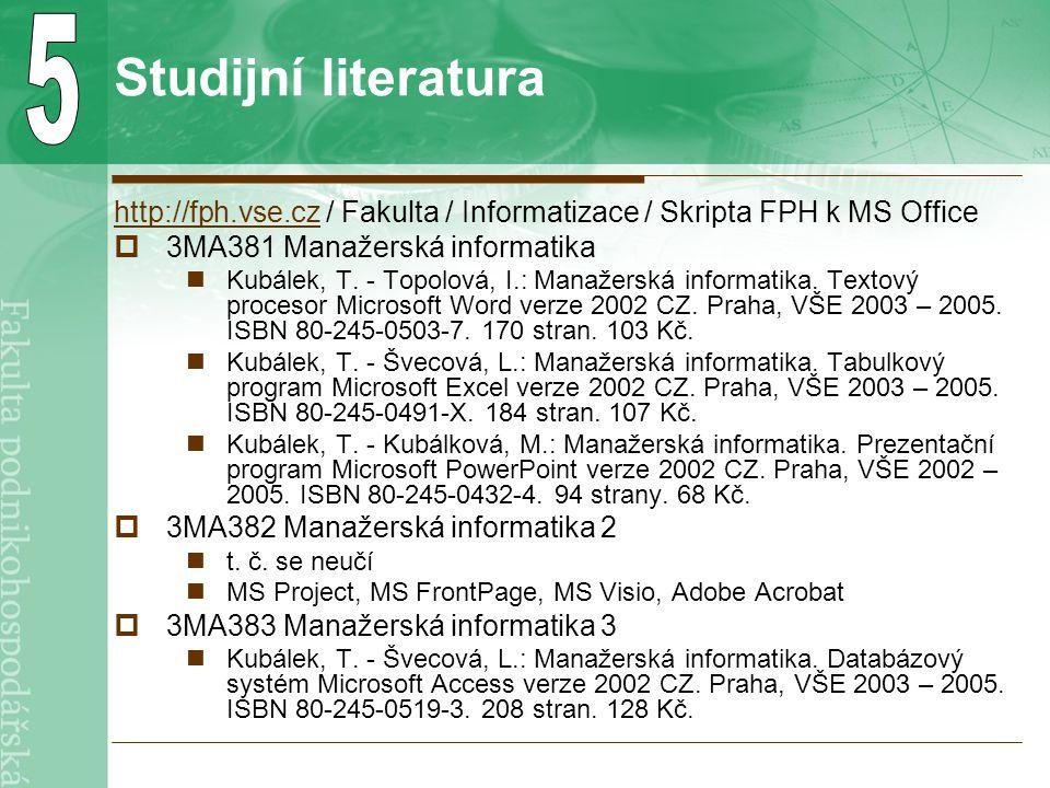 Studijní literatura http://fph.vse.czhttp://fph.vse.cz / Fakulta / Informatizace / Skripta FPH k MS Office  3MA381 Manažerská informatika Kubálek, T.