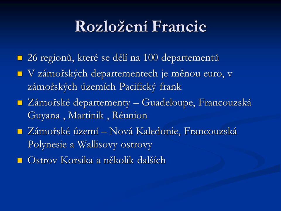 Rozložení Francie 26 regionů, které se dělí na 100 departementů 26 regionů, které se dělí na 100 departementů V zámořských departementech je měnou eur