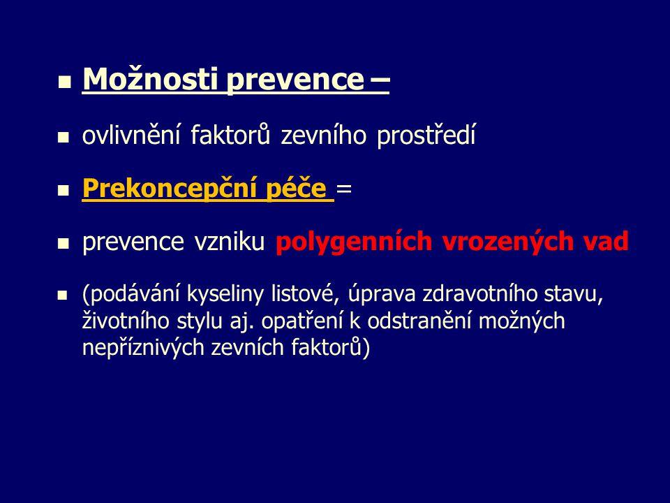 Možnosti prevence – ovlivnění faktorů zevního prostředí Prekoncepční péče = prevence vzniku polygenních vrozených vad (podávání kyseliny listové, úpra
