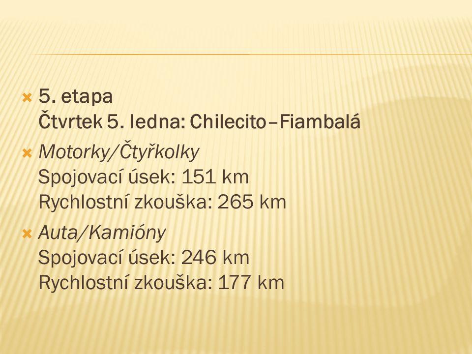  5. etapa Čtvrtek 5. ledna: Chilecito–Fiambalá  Motorky/Čtyřkolky Spojovací úsek: 151 km Rychlostní zkouška: 265 km  Auta/Kamióny Spojovací úsek: 2