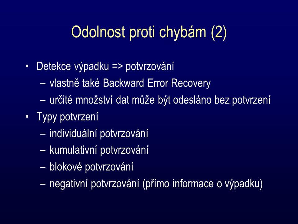 Odolnost proti chybám (2) Detekce výpadku => potvrzování –vlastně také Backward Error Recovery –určité množství dat může být odesláno bez potvrzení Typy potvrzení –individuální potvrzování –kumulativní potvrzování –blokové potvrzování –negativní potvrzování (přímo informace o výpadku)